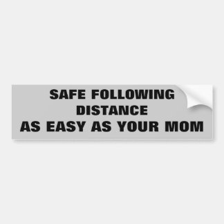 Safe Following Distance as Easy As Your Mom Bumper Sticker