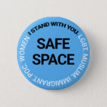 "Safe Space for Everyone Button<br><div class=""desc"">I wanted to create something as part of the resistance. This pin is for all of the groups currently being marginalized and harassed. Anyone who feels unsafe will know they have an ally if we have a communal symbol. I hope this can be that symbol.</div>"