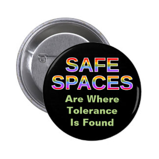 SAFE SPACES Are Where Tolerance Is Found Button
