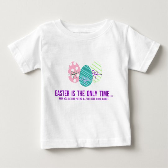 Safe to Put Eggs in One Basket Baby T-Shirt