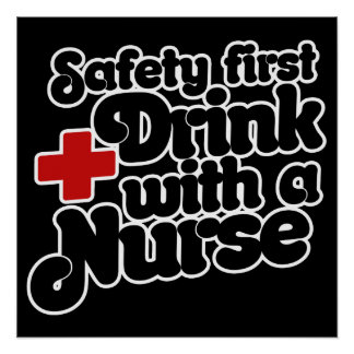 Safety First Drink with a NURSE Poster