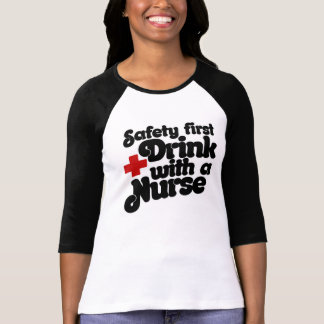 Safety First Drink with a NURSE Shirts