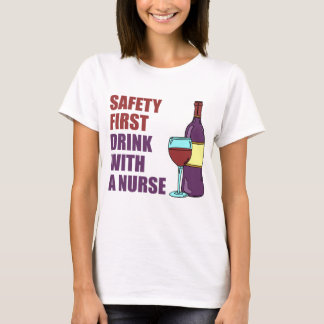 Safety First Drink With Nurse T-Shirt
