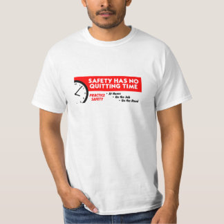 Safety Has No Quitting Time T-Shirt