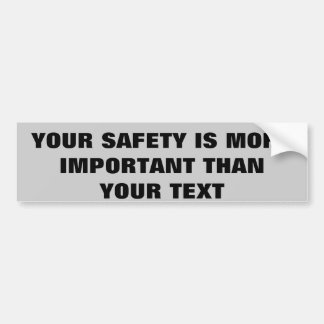 SAFETY IS MORE IMPORTANT THAN TEXTING BUMPER STICKER