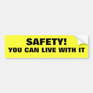 Safety! You Can Live With It Car Bumper Sticker