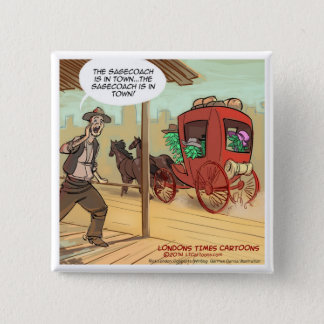 Sage Coach Is In Town Funny Pinback Button