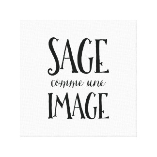 Sage Comme Une Image - Funny French Expression Canvas Print