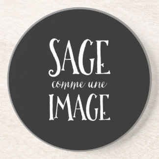 Sage Comme Une Image - Good as Gold French Saying Coaster