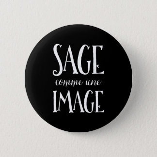 Sage Comme Une Image - Good as Gold French Saying Pinback Button