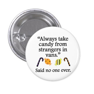 Said No One Ever: Candy From Strangers Buttons
