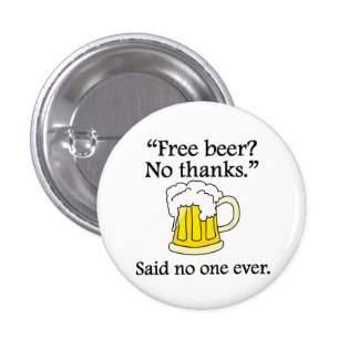 Said No One Ever: Free Beer Pins