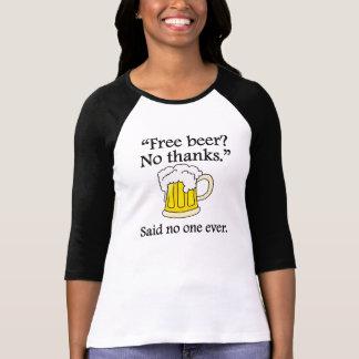 Said No One Ever: Free Beer Shirt
