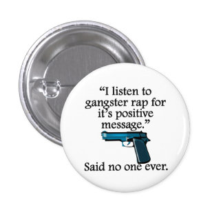 Said No One Ever: Gangster Rap Pins