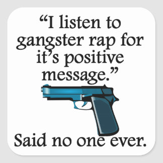 Said No One Ever: Gangster Rap Square Sticker