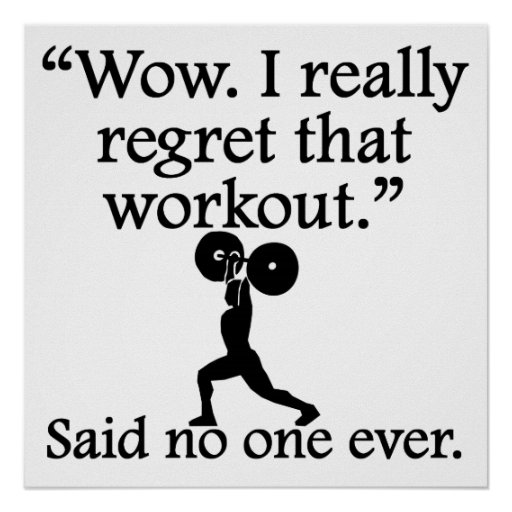Said No One Ever: I Regret That Workout Poster