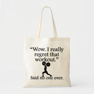 Said No One Ever: I Regret That Workout Tote Bag