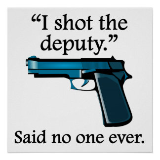 Said No One Ever: I Shot The Deputy Poster