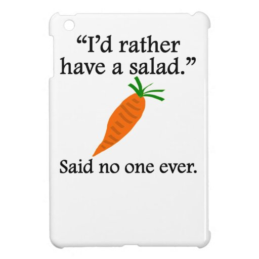 Said No One Ever: I'd Rather Have A Salad iPad Mini Cover