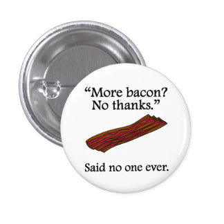 Said No One Ever: More Bacon Pinback Buttons