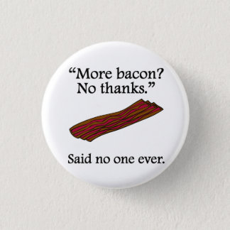 Said No One Ever: More Bacon Pinback Button
