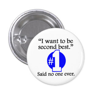Said No One Ever: Second Best Button