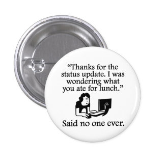 Said No One Ever: Thanks For The Status Update Button