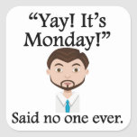 Said No One Ever: Yay! It's Monday! Square Stickers