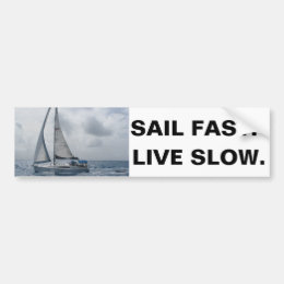 Sail Fast. Live Slow. Bumper Sticker