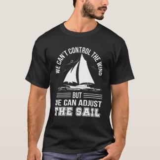Sailing Cant Control Wind Can Adjust Sails T-Shirt