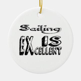 Sailing Is Excellent Ceramic Ornament