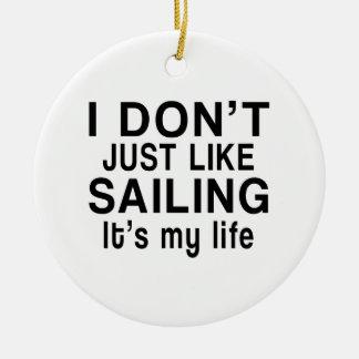SAILING IS MY LIFE CERAMIC ORNAMENT