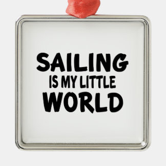 Sailing Is My Little World Metal Ornament