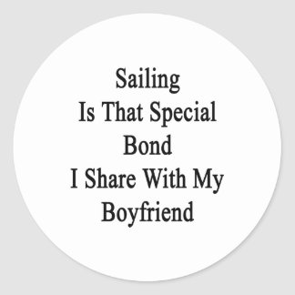 Sailing Is That Special Bond I Share With My Boyfr Classic Round Sticker