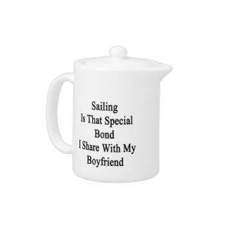 Sailing Is That Special Bond I Share With My Boyfr Teapot
