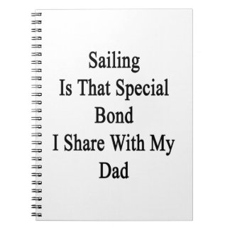 Sailing Is That Special Bond I Share With My Dad Spiral Note Book