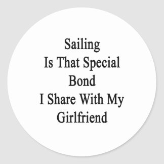 Sailing Is That Special Bond I Share With My Girlf Classic Round Sticker