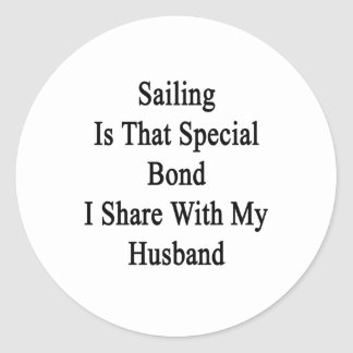 Sailing Is That Special Bond I Share With My Husba Classic Round Sticker