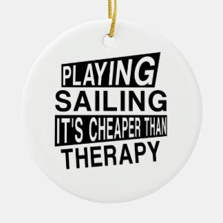 SAILING It Is Cheaper Than Therapy Ceramic Ornament