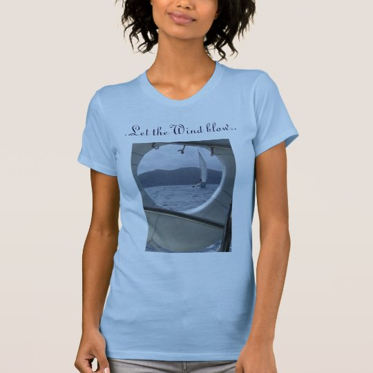 Sailing  ..Let the Wind blow.. T-Shirt