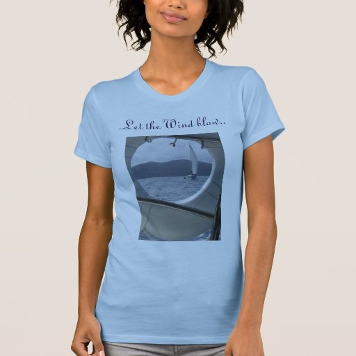 Sailing  ..Let the Wind blow.. Tee Shirts
