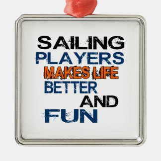 Sailing Players Makes Life Better And Fun Metal Ornament