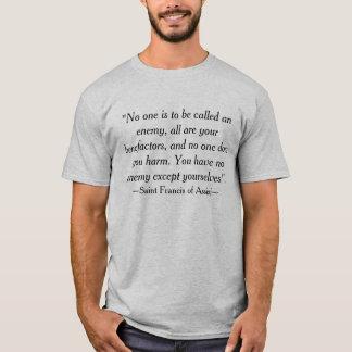 Saint Francis of Assisi No Enemies Quote T-Shirt