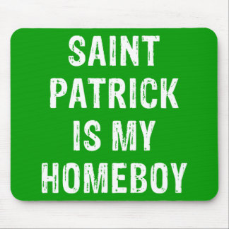 Saint Patrick is my Homeboy Green Mouse Pad