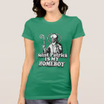 Saint Patrick is my Homeboy Tee Shirt