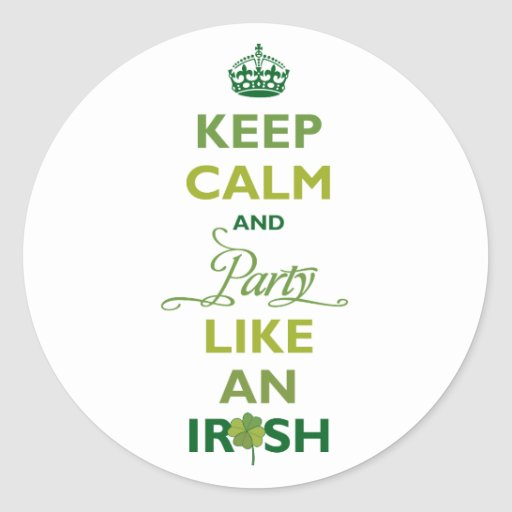 SAINT PATRICK Keep Calm And Party Like An Irish Round Sticker