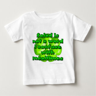 Salad is not a word I confuse with mealtimes Baby T-Shirt