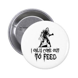 Salgo solamente alimentar al zombi pin redondo de 2 pulgadas