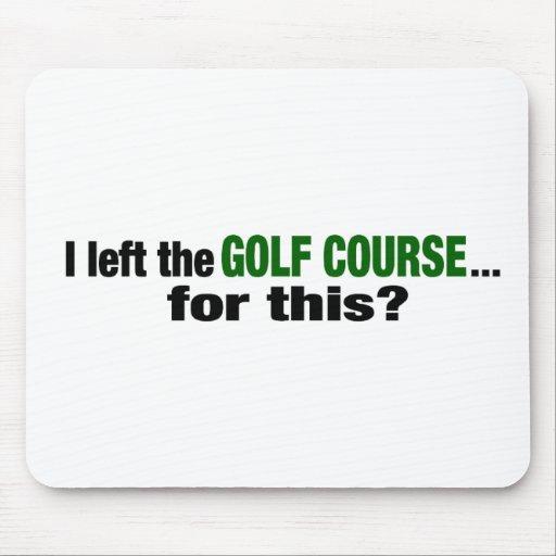 ¿Salí del campo de golf para esto? Tapete De Ratón
