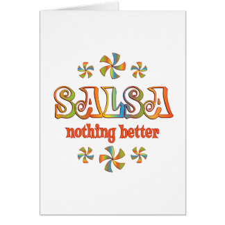 Salsa Nothing Better Greeting Card
